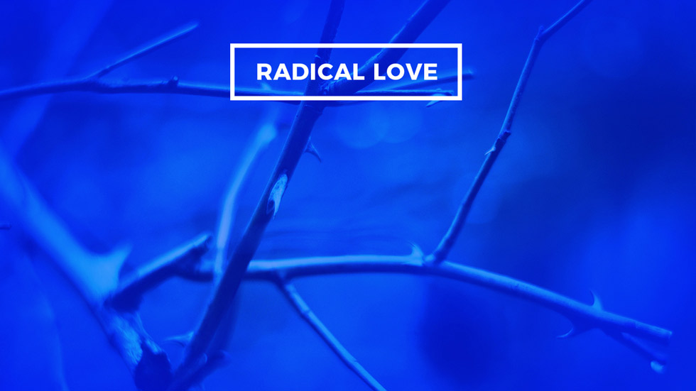 Radical Followers of Jesus: Radical Love