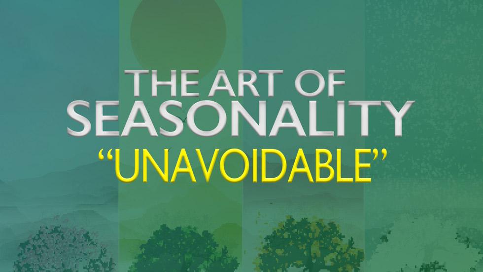 The Art of Seasonality: Unavoidable