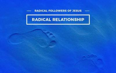 Radical Followers of Jesus: Radical Relationship