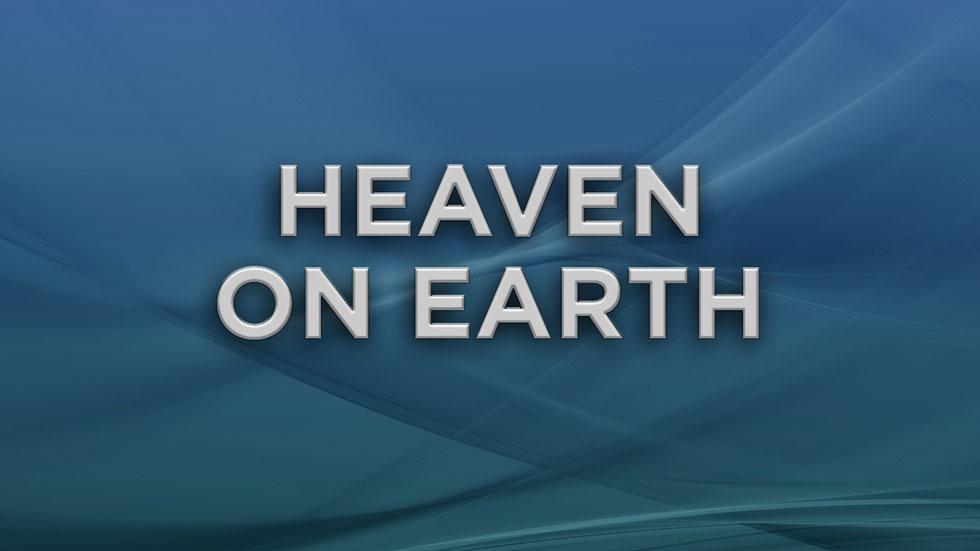 A Taste of Heaven on Earth