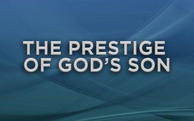 The Prestige of God's Son