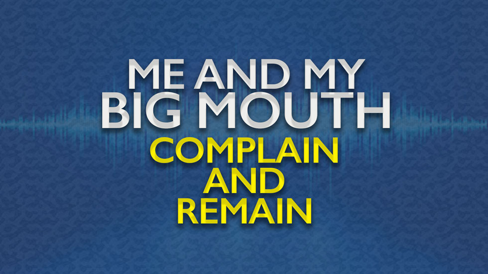 Me and My Big Mouth: Complain and Remain