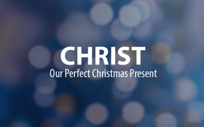 Christ – Our Perfect Christmas Present