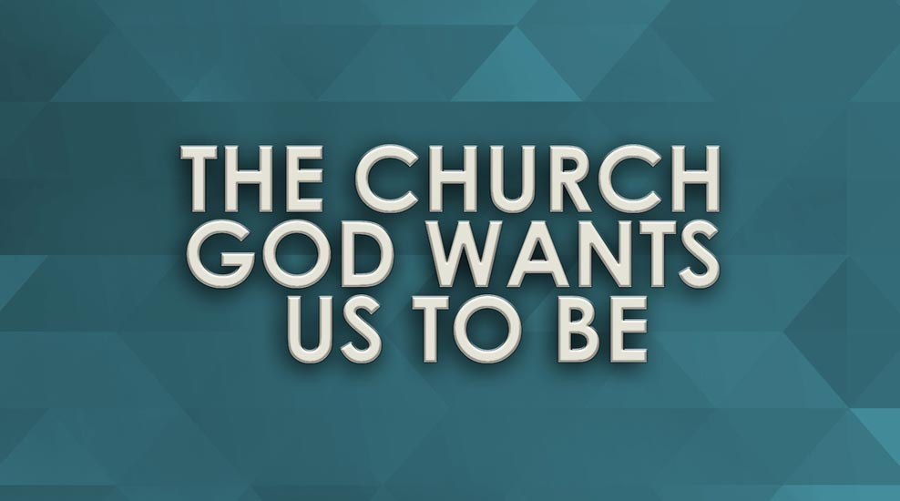 The Church God wants us to be