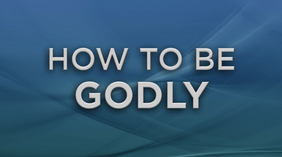 How to be Godly