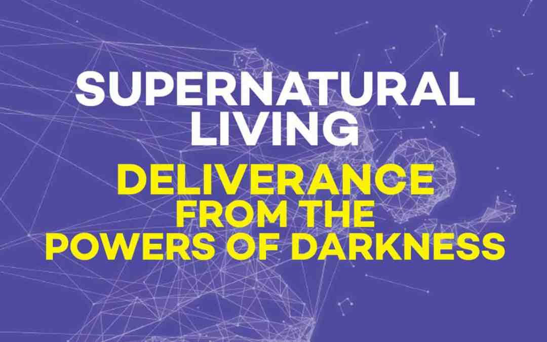 Deliverance from the Powers of Darkness