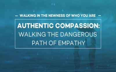Authentic Compassion: Walking the Dangerous Path of Empathy