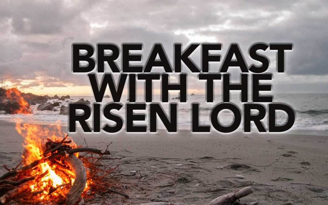 Breakfast with the Risen Lord