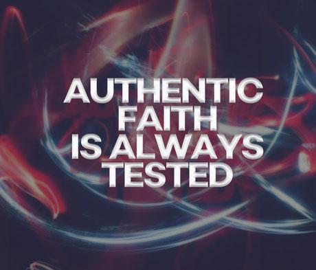 Authentic Faith is Always Tested