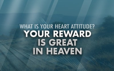 Your Reward is Great in Heaven