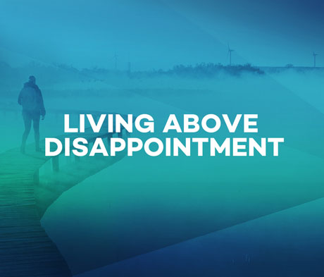 Living Above Disappointment