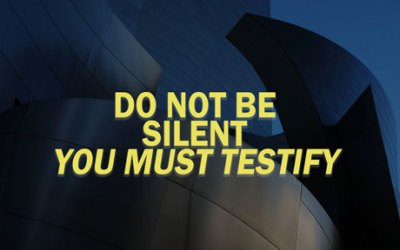 Do Not Be Silent – You Must Testify