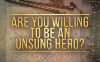 Are You Willing to be an Unsung Hero?