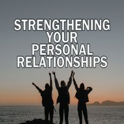 Strengthening Your Personal Relationships