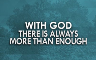 With God There is Always More than Enough