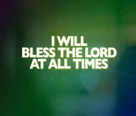 I Will Bless The Lord At All Times