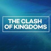 The Clash of Kingdoms