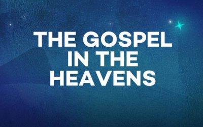 The Gospel in the Heavens