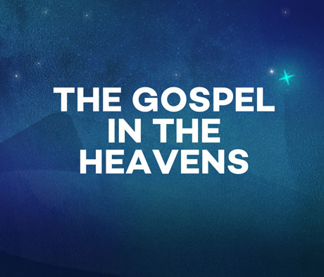 The Gospel in the Heavens