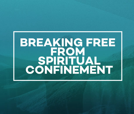 Breaking Free From Spiritual Confinement