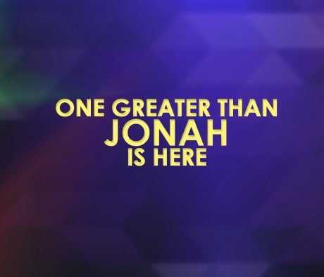 One Greater Than Jonah