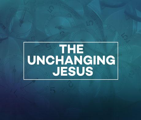 The Unchanging Jesus