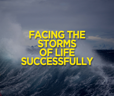 Facing the Storms of Life Successfully