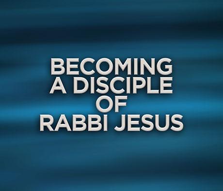 Becoming a Disciple of Rabbi Jesus