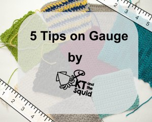 5 Tips on Crochet gauge by KT and the Squid