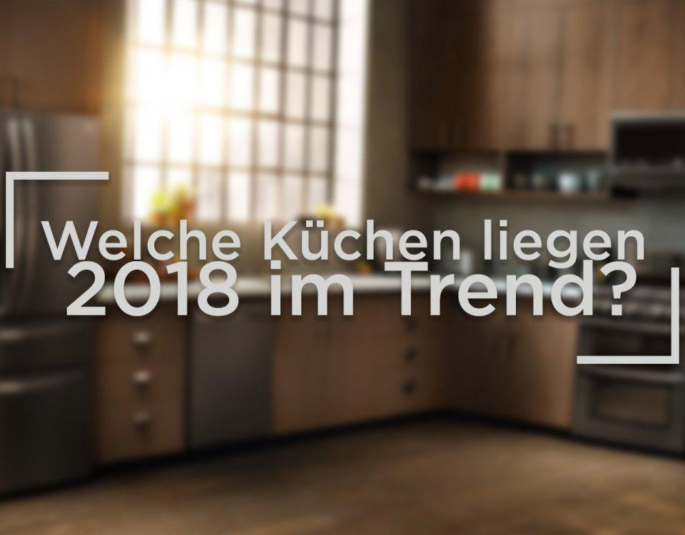 Welche Küchen liegen 2018 im Trend?
