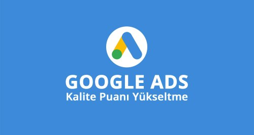 Google Ads Kalite Puani Yükseltme