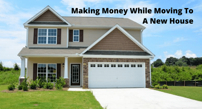 Tips For Making Money While Moving To A New House