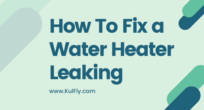 how to Fix a Water Heater Leaking