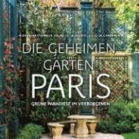 Rezension zu Alexandra d'Arnoux' und Bruno de Laubadères Buch »Die geheimen Gärten von Paris - Grüne Paradiese im Verborgenen«