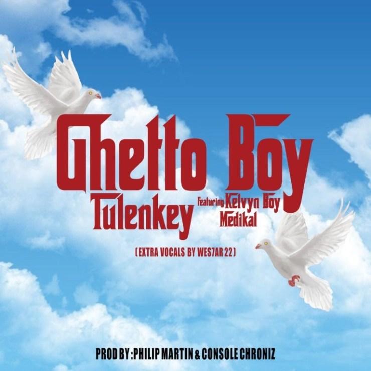Tulenkey – Ghetto Boy feat. KelvynBoy & Medikal (Produced. by Philip Martin).