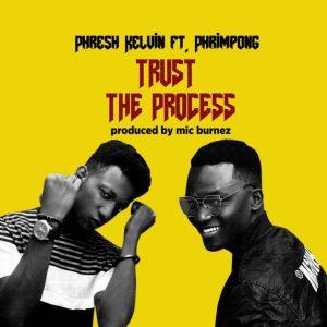 Phresh Kelvin -Trust The Process Feat Phrimpong (Prod. By Mic Burnerz)