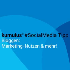 Marketing-Nutzen beim Bloggen – kumulus Social-Media-Tipp