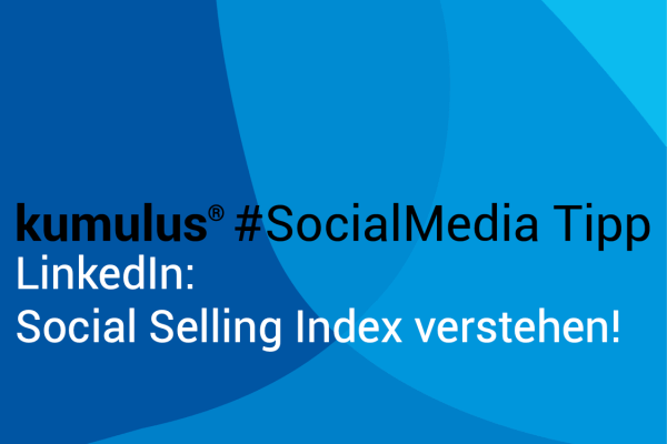 Social Selling Index bei Linkedin verstehen – kumulus #SocialMedia Tipp