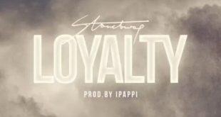 LYRICS: Stonebwoy – Loyalty