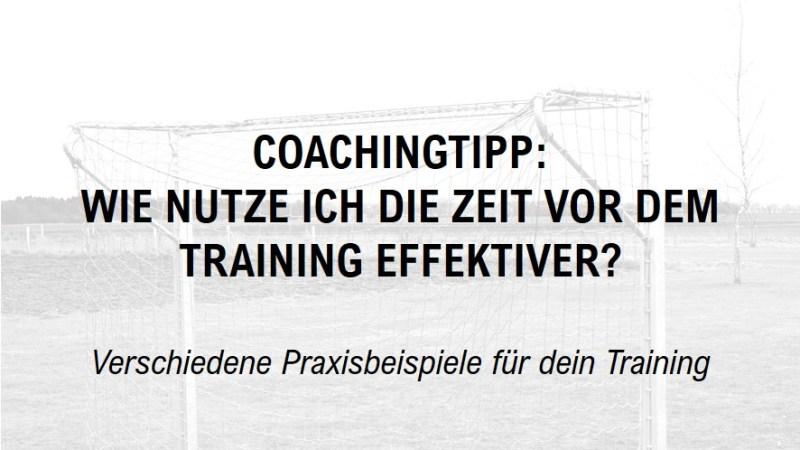Coachingtipp: Wie nutze ich die Zeit vor dem Training effektiver?