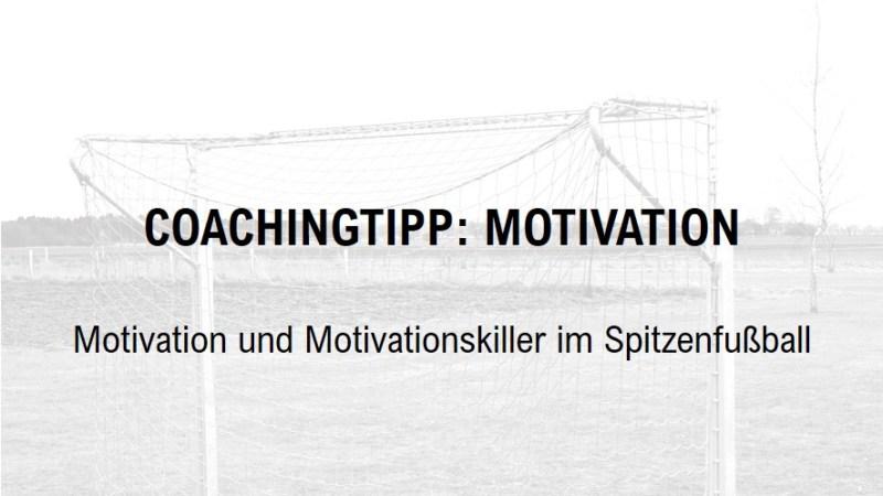 Coachingtipp: Motivation und Motivationskiller im Spitzenfußball