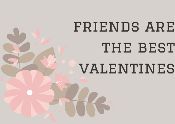 friends are the best valentines
