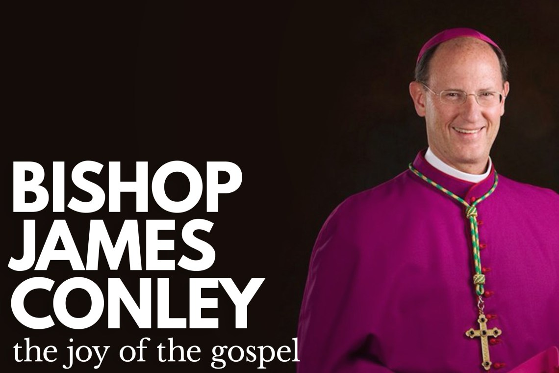 Bishop James Conley Joy of the Gospel