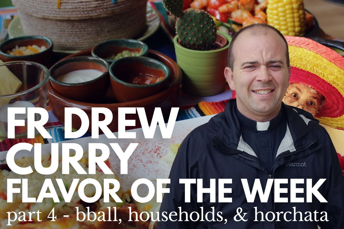 Fr Drew Curry Flavor of the Week 4