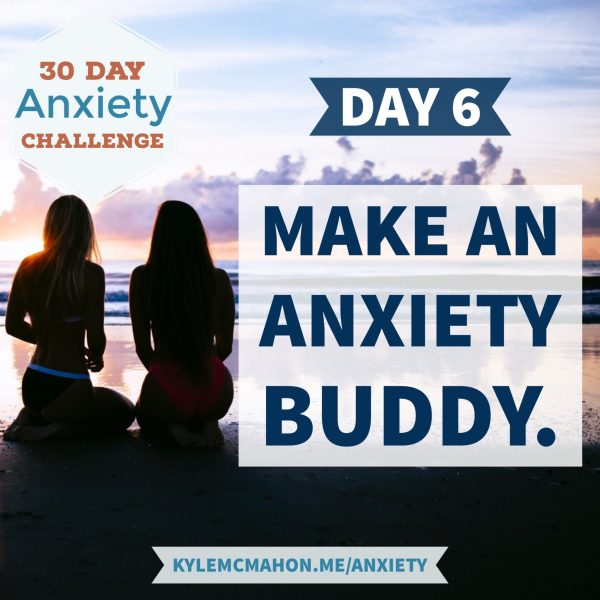 Day 6 - 30 Day Anxiety Challenge with Kyle McMahon * Anxiety Buddy