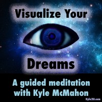 Visualize your dreams free meditation by Kyle McMahon