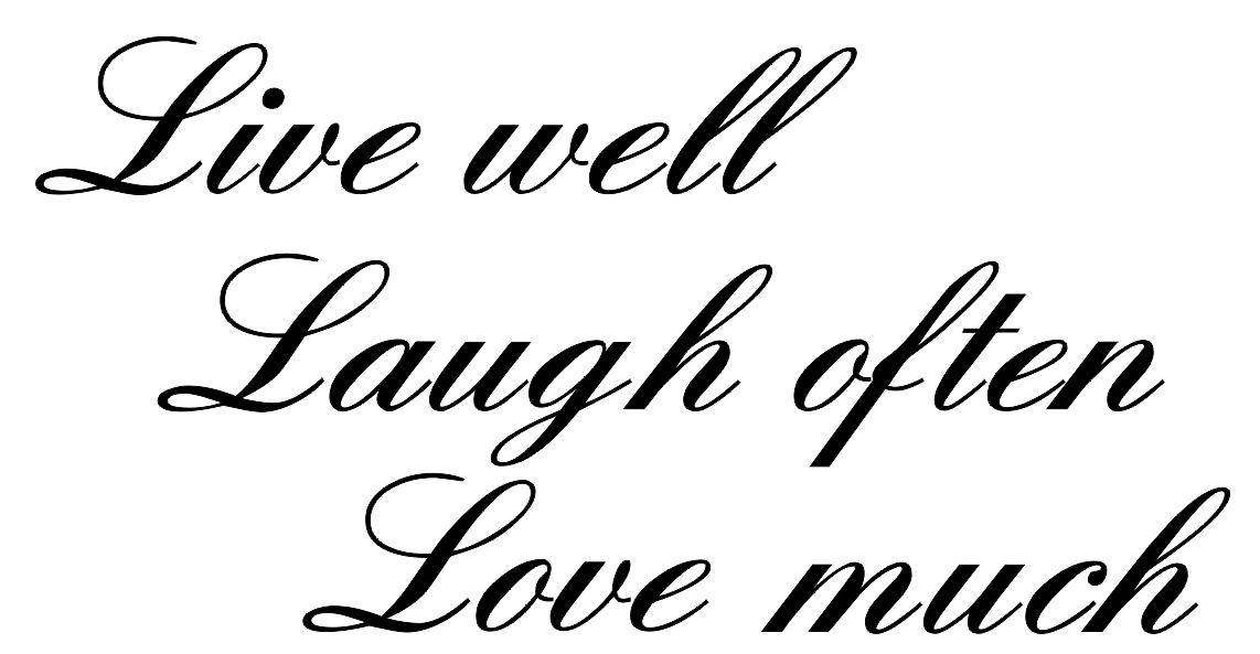 Laugh Often And Love Much