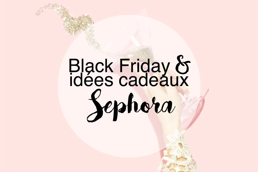63dd0c296b1d Sephora   Black Friday et 15 idées cadeaux pour Noël – L Autruche ...