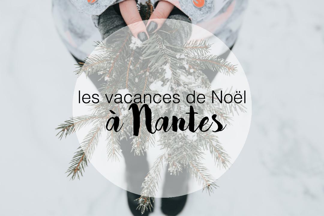 Que Faire A Noel.Que Faire à Nantes Pendant Les Vacances De Noël L Autruche