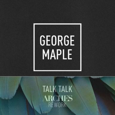George Maple - Talk Talk (Arches Rework)
